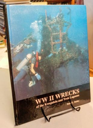 WW II Wrecks of the Kwajalein and Truk Lagoons. Dan E. BAILEY.