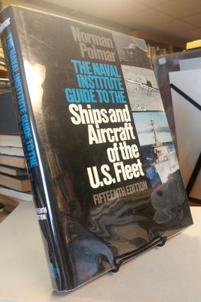 The Naval Institute Guide to the Ships and Aircraft of the U.S. Fleet. Norman POLMAR