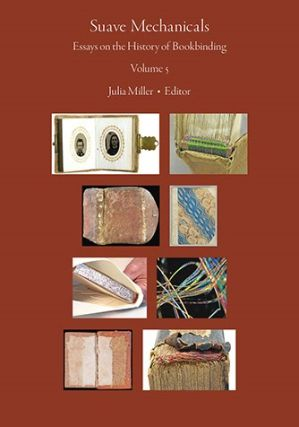 Suave Mechanicals: Essays on the History of Bookbinding. Volume 5. Julia MILLER