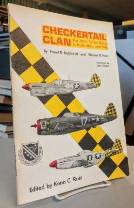 Checkertail Clan. The 325th Fighter Group in North Africa and Italy. Ernest R. McDOWELL, William...