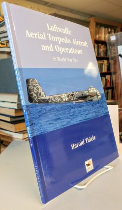 Luftwaffe Aerial Torpedo Aircraft and Operations in World War Two. Harold THIELE