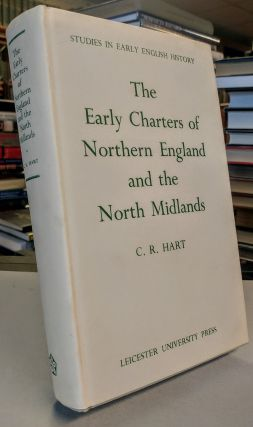 The Early Charters of Northern England and the North Midlands. C. R. HART