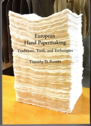 European Hand Papermaking: Traditions, Tools, and Techniques. Timothy D. BARRETT