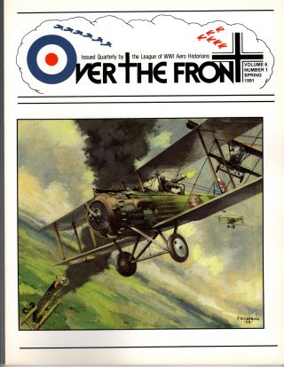 Over the Front. Vol 6, No 1. Spring 1991. Issued Quarterly by the League of World War I Aero...