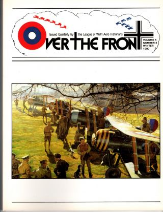 Over the Front. Vol 5, No 4. Winter 1990. Issued Quarterly by the League of World War I Aero...