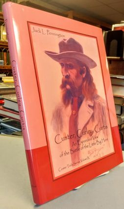 Custer, Curley, Curtis. An Expanded View of the Little Big Horn. Jack L. PENNINGTON