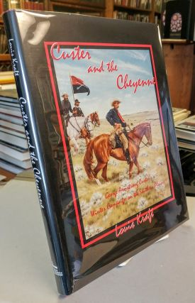 Custer and the Cheyenne. George Armstrong Custer's Winter Campaign on the Southern Plains. Louis...