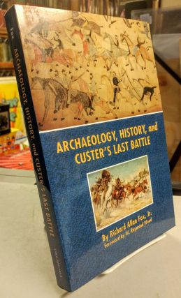 Archaeology, History, and Custer's Last Battle. The Little Big Horn Reexamined. Richard Allan...