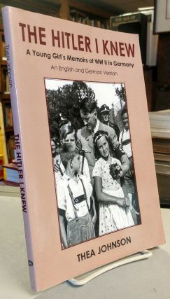 The Hitler I Knew. A Young Girl's Memoirs of WW II in Germany. An English and German Version....