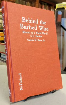 Behind the Barbed Wire. Memoir of a World War II U.S. Marine Captured in North China in 1941 and...