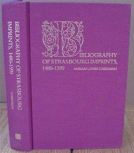 Bibliography of Strasbourg Imprints, 1480-1599. Miriam Usher CHRISMAN