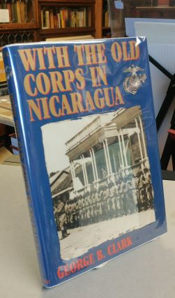 With the Old Corps in Nicaragua. George B. CLARK