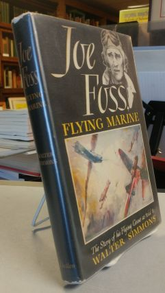 Joe Foss Flying Marine. The Story of His Flying Circus as Told to Walter Simmons. Joe FOSS