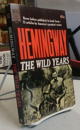 The Wild Years. Ernest HEMINGWAY, Gene Z. Hanrahan