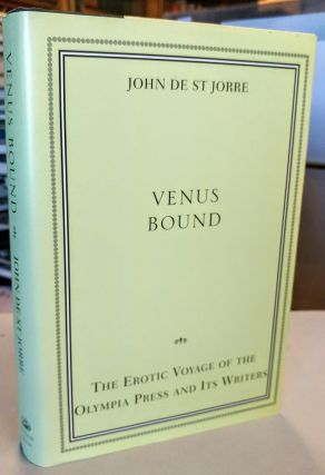 Venus Bound. The Erotic Voyage of the Olympia Press and Its Writers. John de ST JORRE