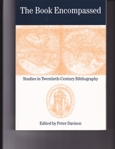 The Book Encompassed. Studies in Twentieth-Century Bibliography. Peter DAVISON
