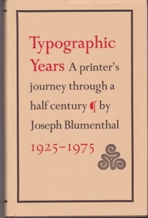 Typographic Years. A Printer's Journey Through a Half Century 1925-1975. Joseph BLUMENTHAL.
