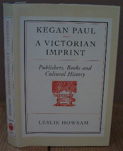 Victorian Imprint Kegan Paul. Publishers, Books, and Cultural History. Leslie HOWSAM